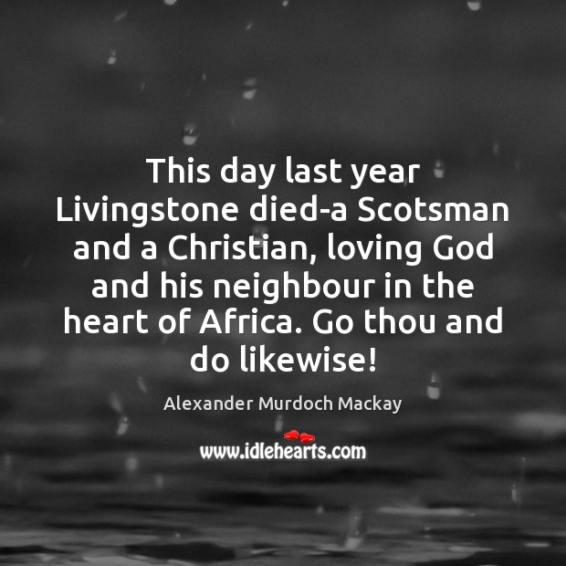 Image, This day last year Livingstone died-a Scotsman and a Christian, loving God