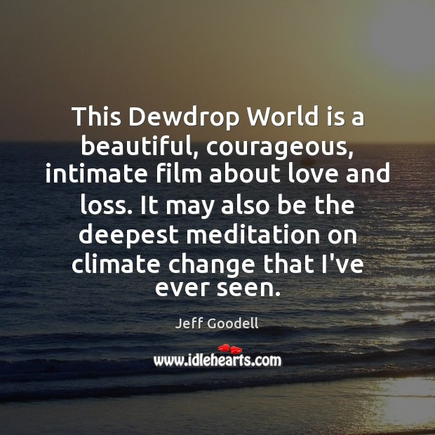 This Dewdrop World is a beautiful, courageous, intimate film about love and Climate Quotes Image