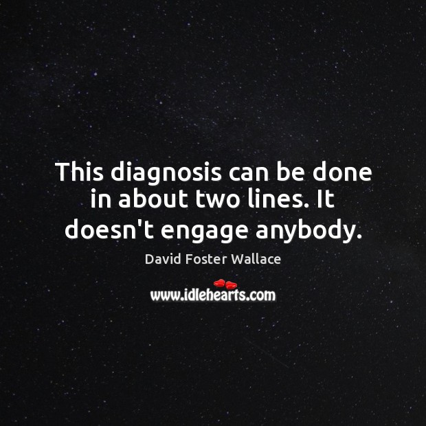 This diagnosis can be done in about two lines. It doesn't engage anybody. Image