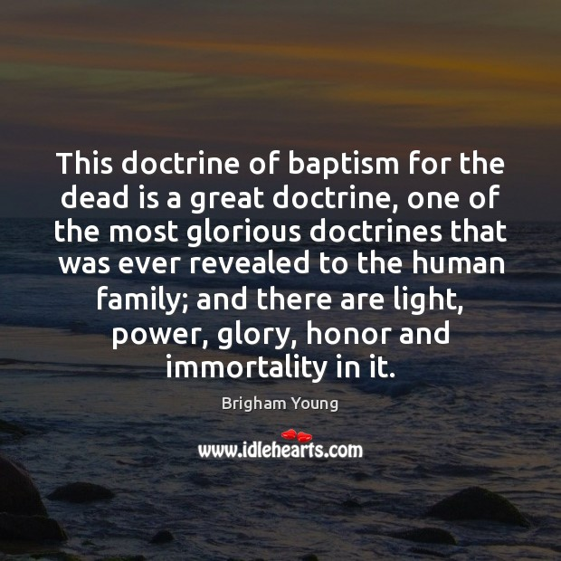 This doctrine of baptism for the dead is a great doctrine, one Brigham Young Picture Quote