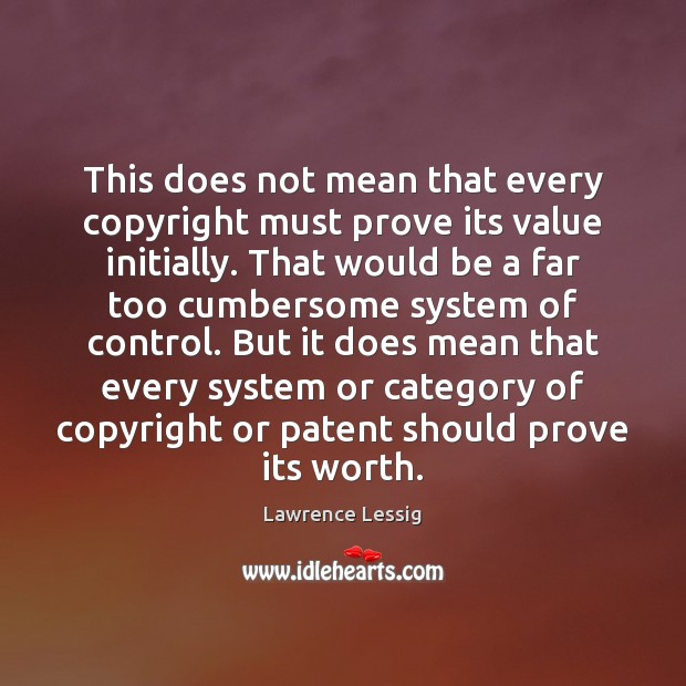 This does not mean that every copyright must prove its value initially. Image