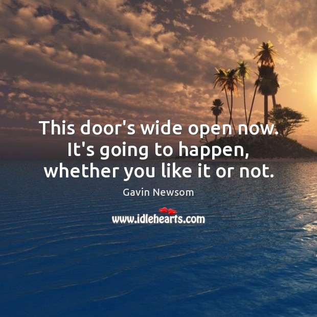 This door's wide open now. It's going to happen, whether you like it or not. Image
