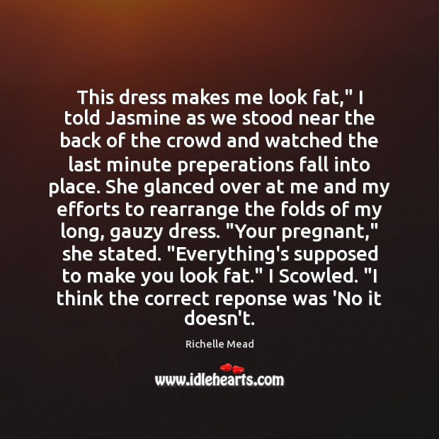 """This dress makes me look fat,"""" I told Jasmine as we stood Image"""