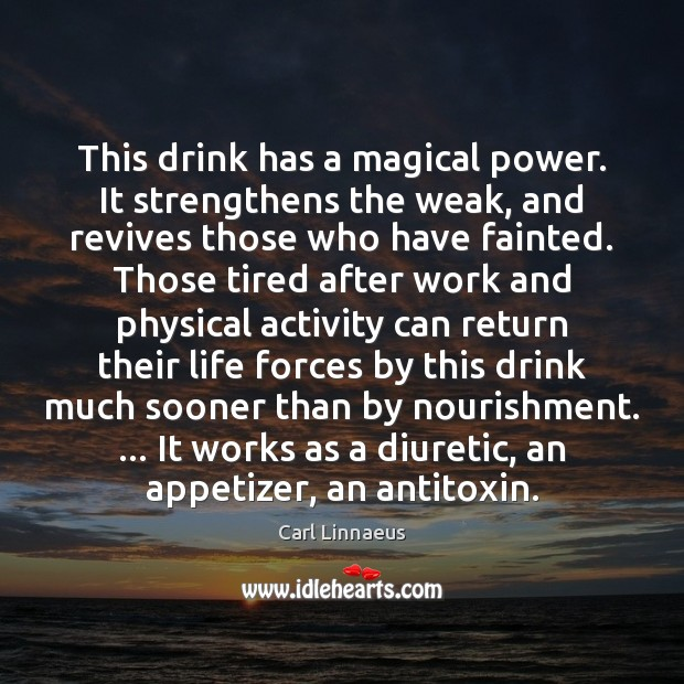 Image, This drink has a magical power. It strengthens the weak, and revives