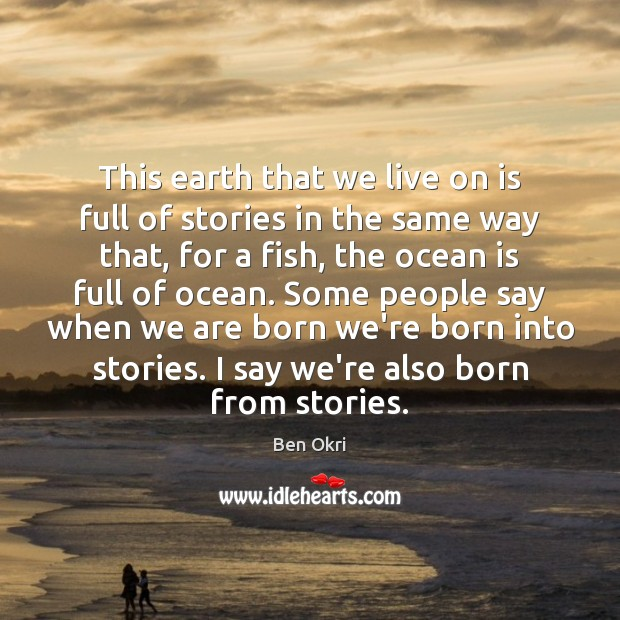 This earth that we live on is full of stories in the Ben Okri Picture Quote