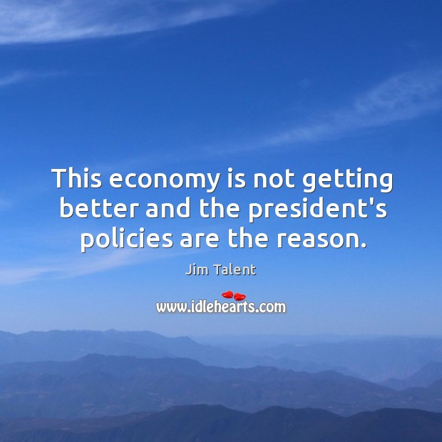 This economy is not getting better and the president's policies are the reason. Image