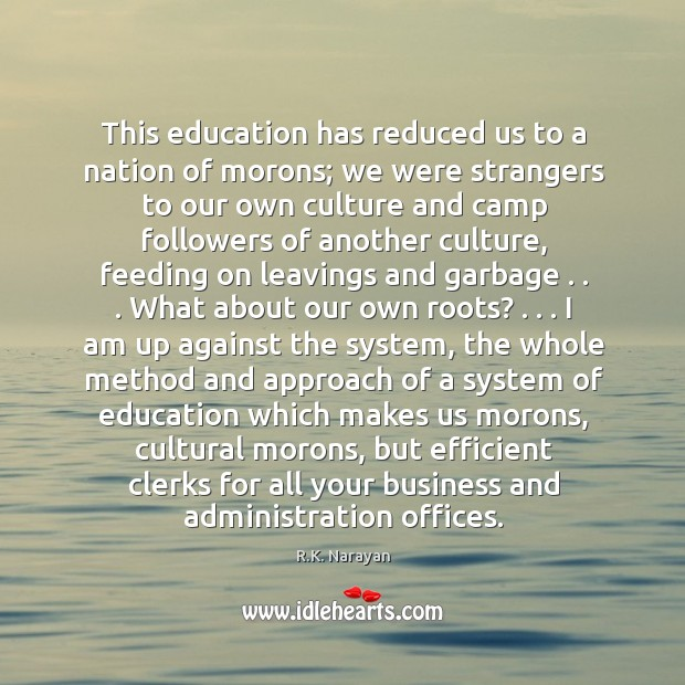 This education has reduced us to a nation of morons; we were Image