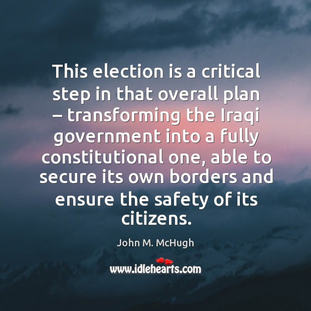This election is a critical step in that overall plan – transforming the iraqi John M. McHugh Picture Quote