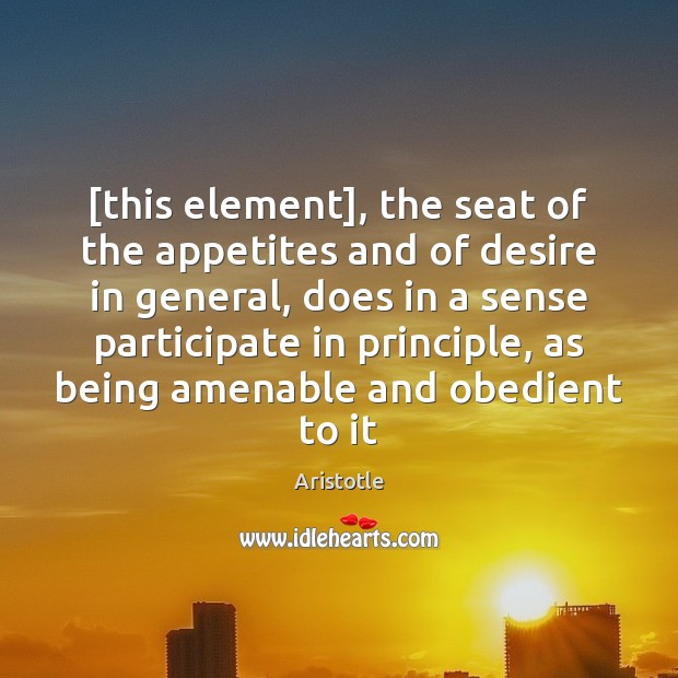 Image, [this element], the seat of the appetites and of desire in general,