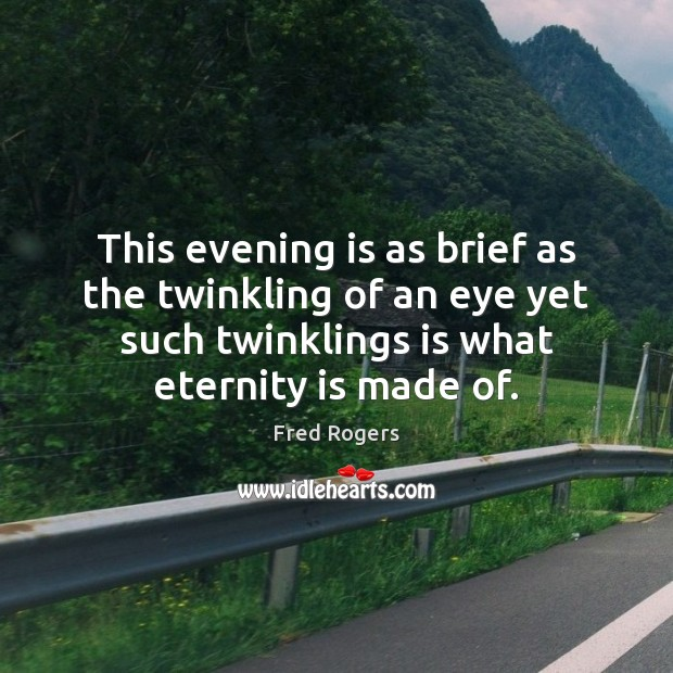 This evening is as brief as the twinkling of an eye yet Fred Rogers Picture Quote