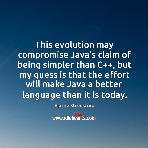 This evolution may compromise java's claim of being simpler than c++ Image