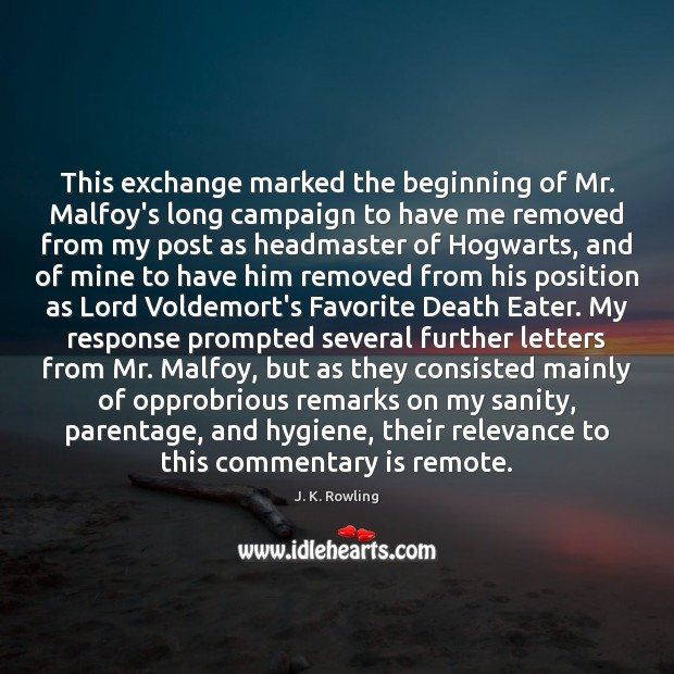 This exchange marked the beginning of Mr. Malfoy's long campaign to have Image