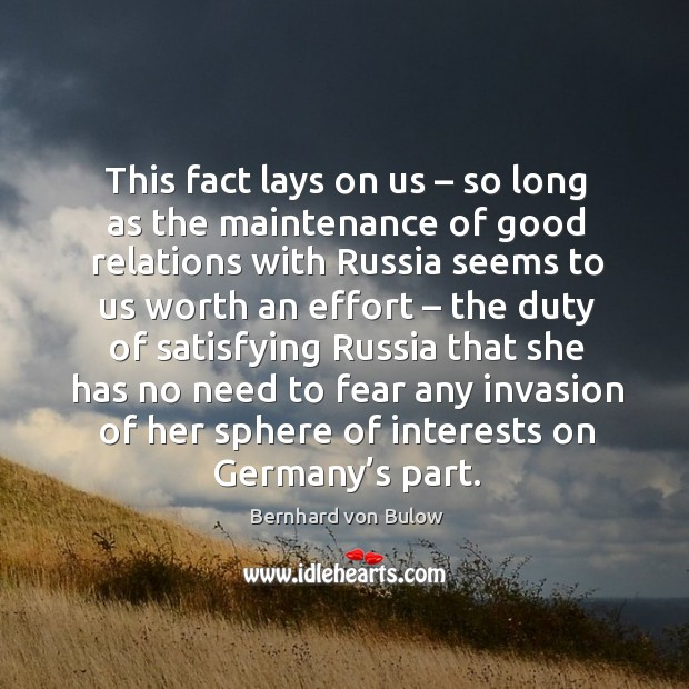 This fact lays on us – so long as the maintenance of good relations with russia seems to us worth an effort Image