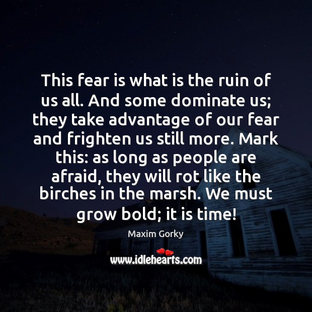 This fear is what is the ruin of us all. And some Image