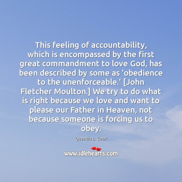 This feeling of accountability, which is encompassed by the first great commandment Quentin L. Cook Picture Quote