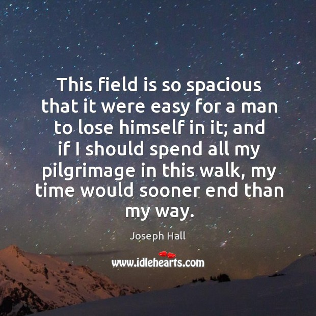 This field is so spacious that it were easy for a man Joseph Hall Picture Quote