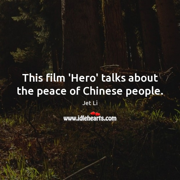 This film 'Hero' talks about the peace of Chinese people. Jet Li Picture Quote