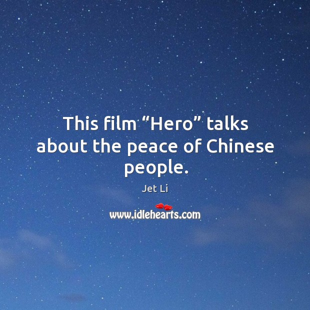 "This film ""hero"" talks about the peace of chinese people. Jet Li Picture Quote"