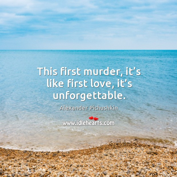 Image, This first murder, it's like first love, it's unforgettable.