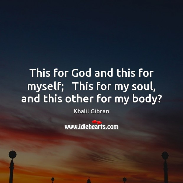 This for God and this for myself;   This for my soul, and this other for my body? Image