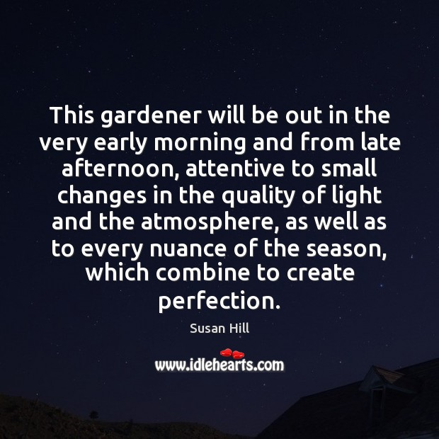 This gardener will be out in the very early morning and from Susan Hill Picture Quote