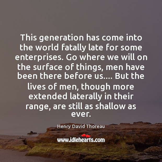 This generation has come into the world fatally late for some enterprises. Image