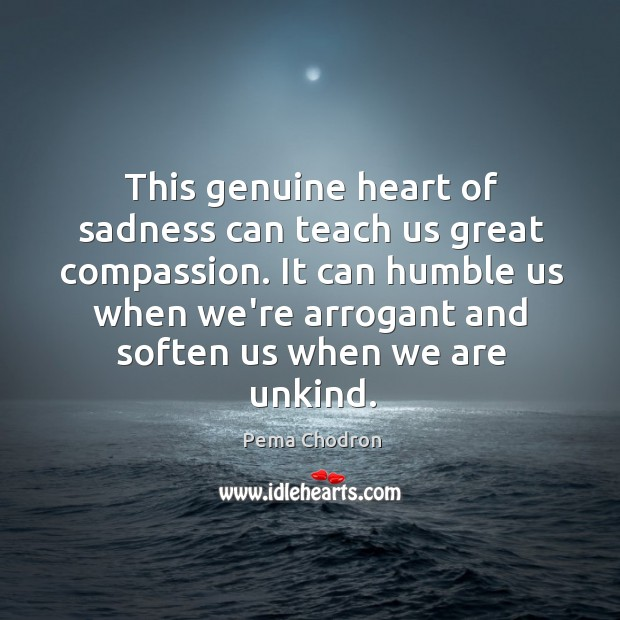 Image, This genuine heart of sadness can teach us great compassion. It can