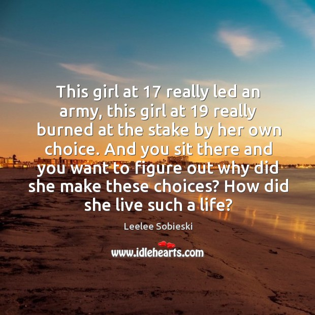 Image, This girl at 17 really led an army, this girl at 19 really burned at the stake by her own choice.