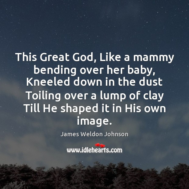This Great God, Like a mammy bending over her baby, Kneeled down James Weldon Johnson Picture Quote