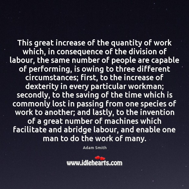 This great increase of the quantity of work which, in consequence of Adam Smith Picture Quote