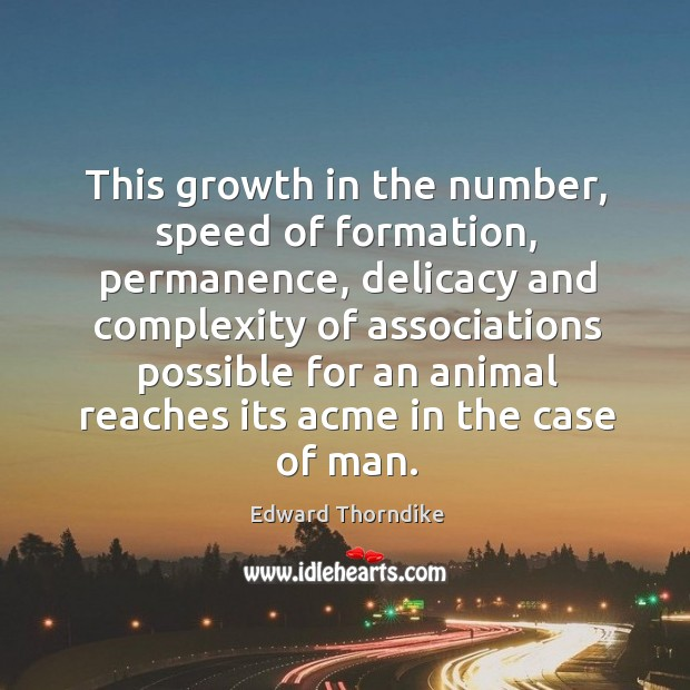 This growth in the number, speed of formation, permanence, delicacy and complexity Edward Thorndike Picture Quote