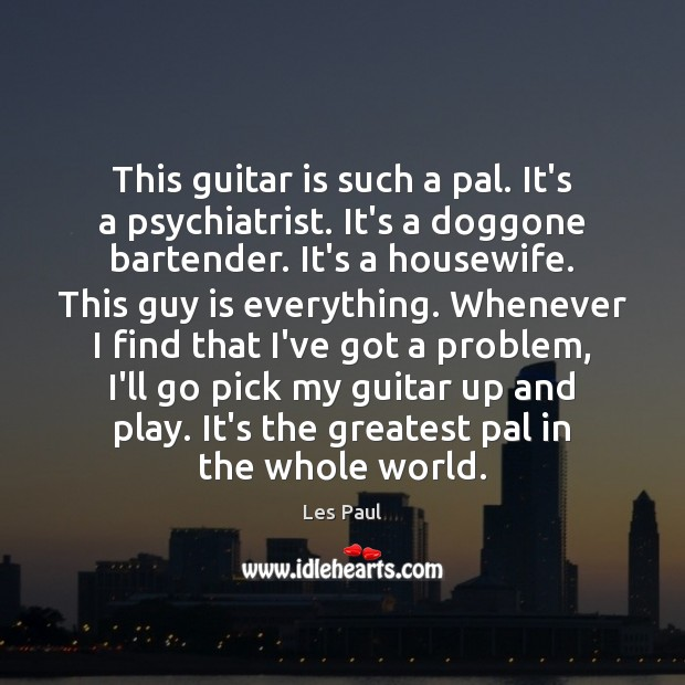 Image, This guitar is such a pal. It's a psychiatrist. It's a doggone