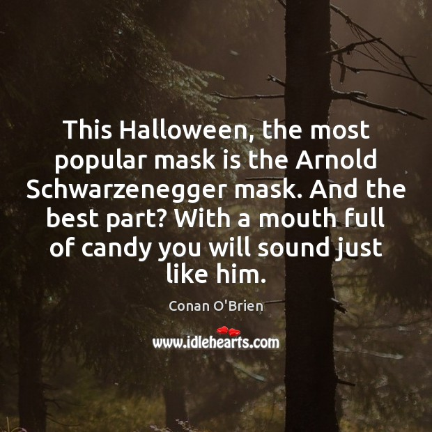 This Halloween, the most popular mask is the Arnold Schwarzenegger mask. And Halloween Quotes Image
