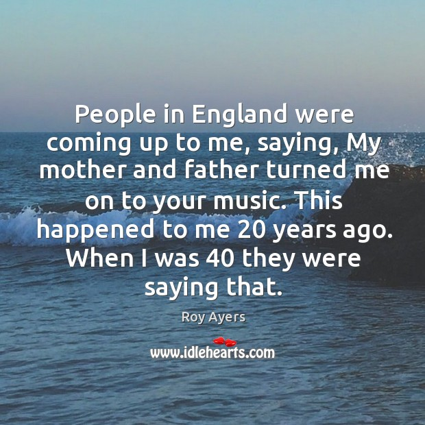 This happened to me 20 years ago. When I was 40 they were saying that. Image