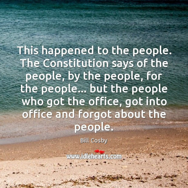 This happened to the people. The Constitution says of the people, by Image