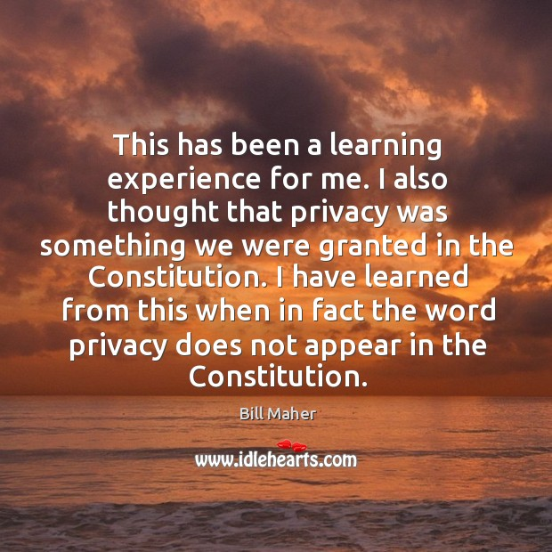This has been a learning experience for me. I also thought that privacy was something Image