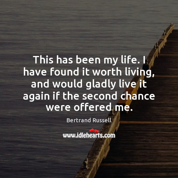 This has been my life. I have found it worth living, and Bertrand Russell Picture Quote