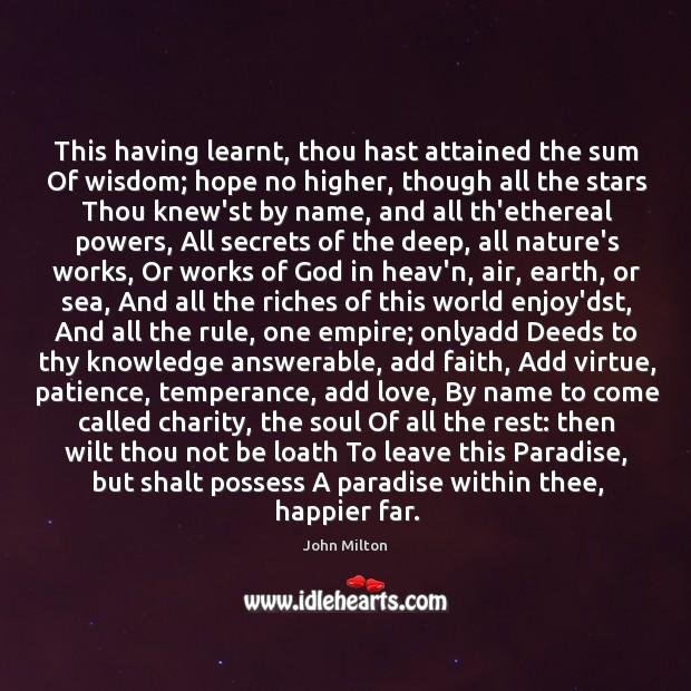 This having learnt, thou hast attained the sum Of wisdom; hope no Image