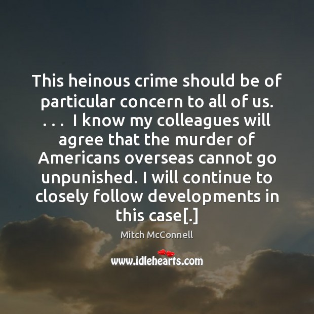 This heinous crime should be of particular concern to all of us. . . . Mitch McConnell Picture Quote