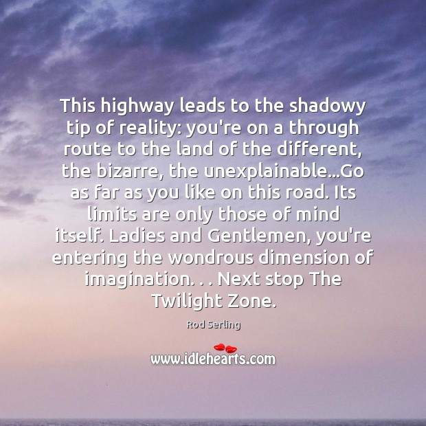 This highway leads to the shadowy tip of reality: you're on a Rod Serling Picture Quote