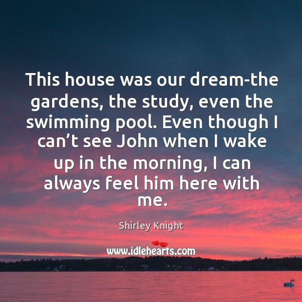 This house was our dream-the gardens, the study, even the swimming pool. Image