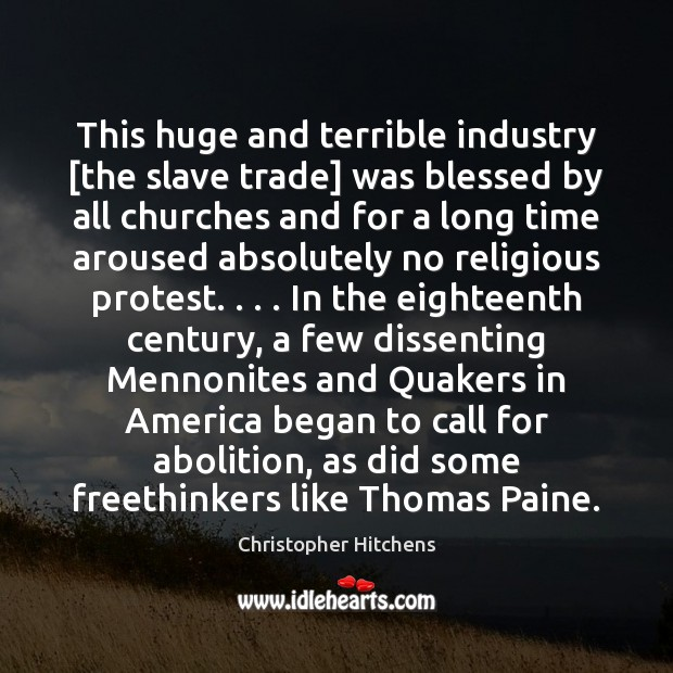 This huge and terrible industry [the slave trade] was blessed by all Christopher Hitchens Picture Quote