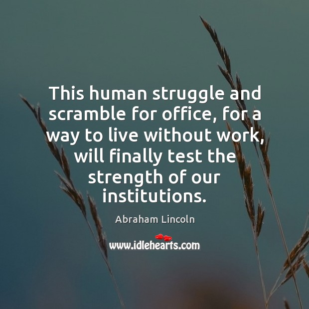 Image, This human struggle and scramble for office, for a way to live