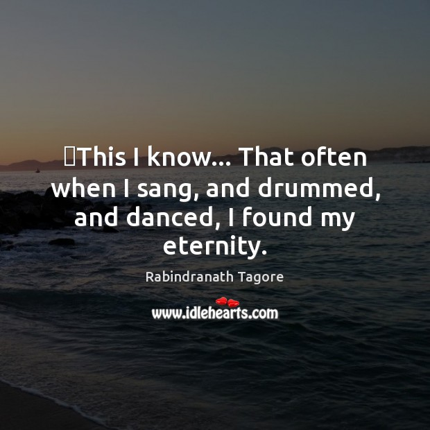 Image, ‎This I know… That often when I sang, and drummed, and danced, I found my eternity.