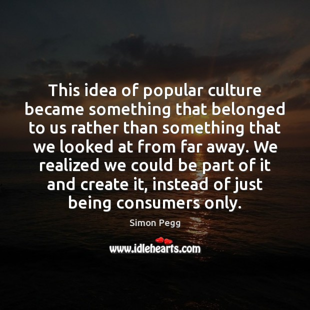 Image, This idea of popular culture became something that belonged to us rather