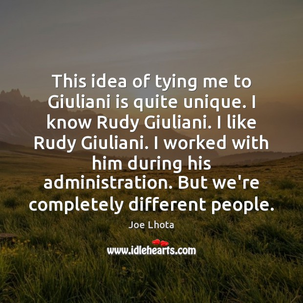 This idea of tying me to Giuliani is quite unique. I know Image