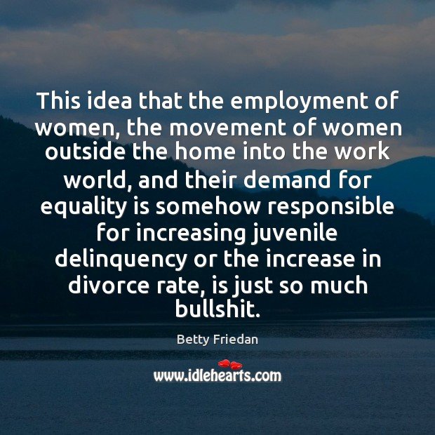 This idea that the employment of women, the movement of women outside Equality Quotes Image