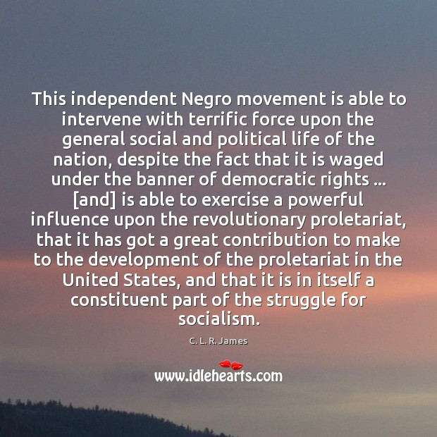 This independent Negro movement is able to intervene with terrific force upon C. L. R. James Picture Quote