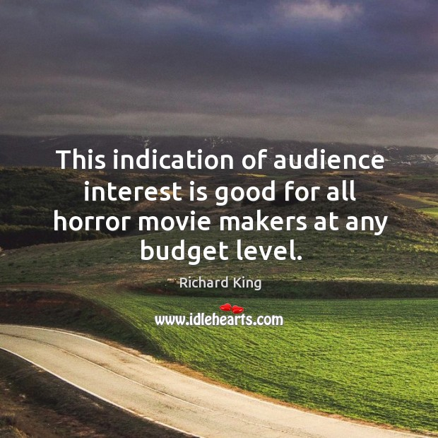 This indication of audience interest is good for all horror movie makers at any budget level. Image