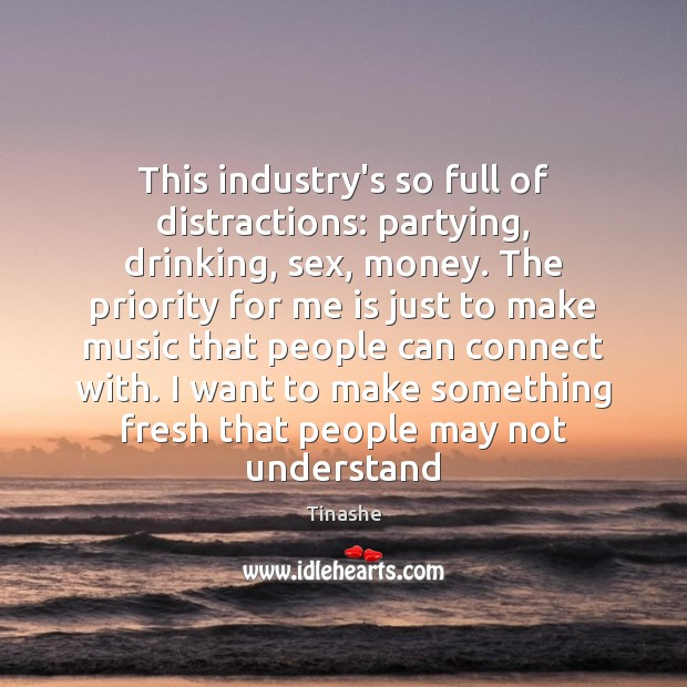 This industry's so full of distractions: partying, drinking, sex, money. The priority Image